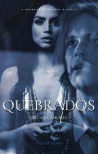 Quebrados || Amores Livro I  by Thaybira