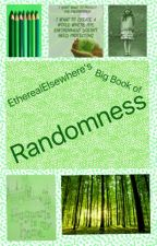 EtherealElsewhere's Big Book of Randomness by EtherealElsewhere