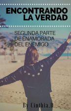 Encontrando La Verdad© (Segunda Parte De Enamorada Del Enemigo )  by Escritora_Ccd17