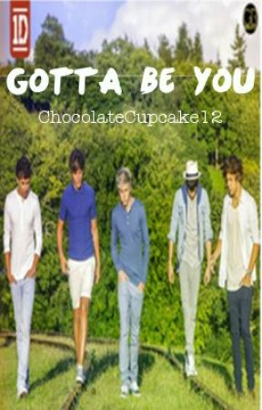 Gotta Be You (1D fanfic) by ChocolateCupcake12