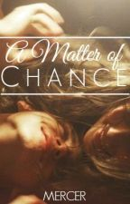 A Matter Of Chance by reverberations