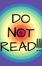 DO NOT READ!!! by MidnightJelly