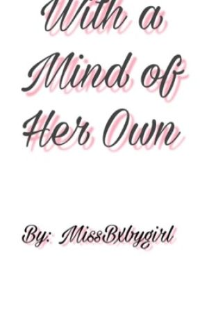 With a Mind of Her Own by MissesBxbygirl