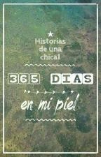 365 días en mi piel by Historiasdeunachica1