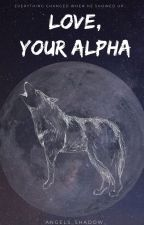 Love, Your Alpha by Angels_Shadow_