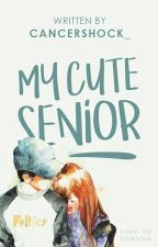My Cute Senior [ON HOLD]  by cancershock_