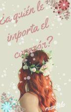 ¿A Quién Le Importa El Corazón? by rosabelo