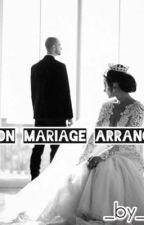 Mon Mariage Arrangé[EN RÉÉCRITURE ] by Emie_242_