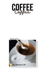 Coffee |Jainico| •Emisión• by tia_holyturbina
