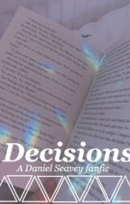 Decisions - Daniel Seavey <3  by dontcomeformeee
