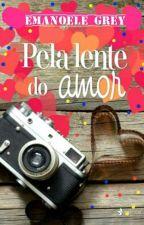 Pela lente do amor by Emanoele_Grey