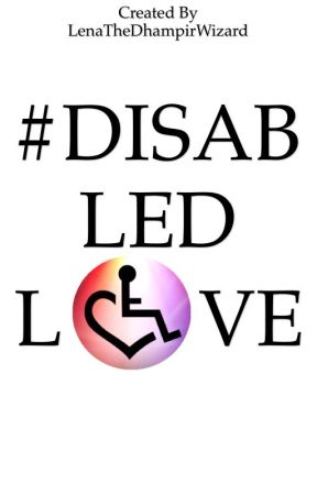 #DISABLEDLOVE by LenaTheDhampirWizard