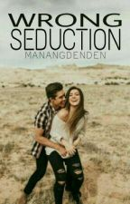 Wrong Seduction(MontelloSeries#1)[COMPLETED] by manangdenden