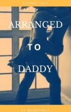 Arranged to Daddy by msbritbrit