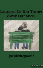 Laurens, Do Not Throw Away Our Shot by jaeniethegoat13