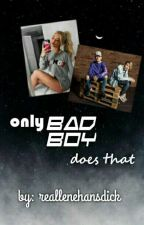 only bad boy does that | lenehan | by _daddylenehan