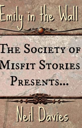 Emily In The Wall (Sample)  - (Pub. The Society of Misfit Stories 2017) by nwdavies