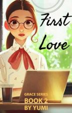 First Love (Grace Series Book 2) Completed by sexylove_yumi