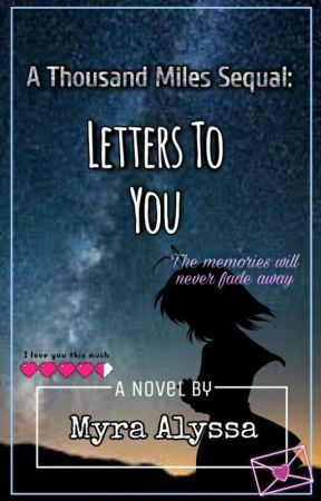 A Thousand Miles Sequel: Letters To You by DreamcatchingUnicorn