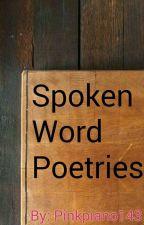 Spoken Word Poetries by Pinkpiano143