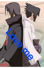 Love you (Itachi x Reader x Sasuke) by Cookie_Uchiha