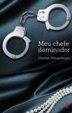 Meu chefe dominador (Degustação) by ClarisseAlbuquerque
