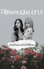 Different Kind of Us ; chaelisa [UNDER EDITING] by ThePurpleEyedHime