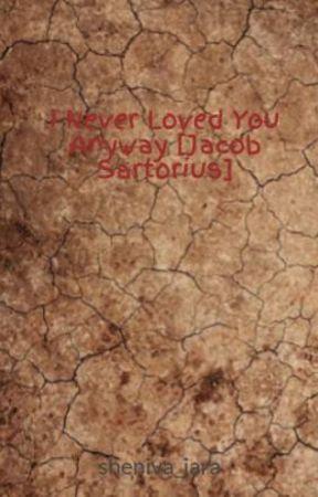 I Never Loved You Anyways [Jacob Sartorius] by sheniva_jara