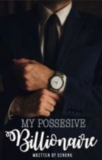 My Possesive Billionaire by Dinonk