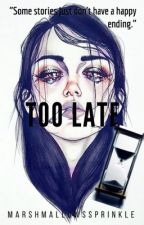Too late [Completed]   Broken series: 1 by marshmallowssprinkle