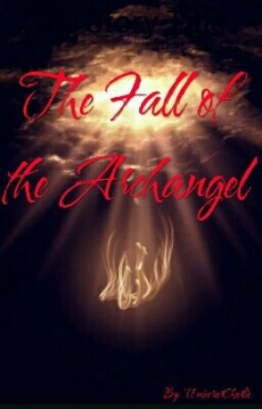 The Fall of the Archangel by UniverserCharlie