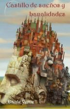 Castillo de sueños y banalidades by DanteVerne