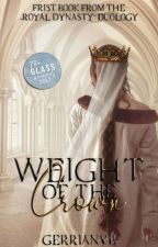 Royal Dynasty Book One: Weight of the Crown by gerrianvb