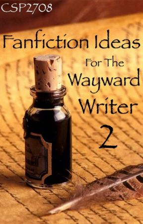 Fanfiction Ideas for the Wayward Writer 2 by CSP2708