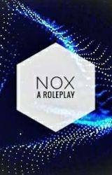 Nox - An RP (OPEEEEEEEEN) by Newdayfictions