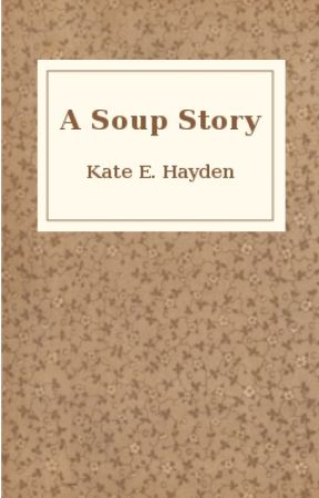 A Soup Story by Kathleanore