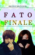 FATO FINALE [COMPLETE] by AKOSICRAZYGIRL