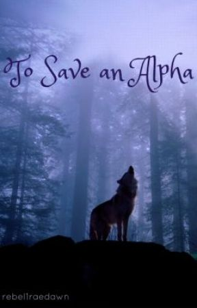 To Save an Alpha by rebel1raedawn