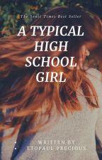 A TYPICAL HIGH SCHOOL GIRL by preshiluv1