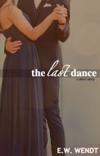 The Last Dance: A Collection of Short Stories by wendt2pago