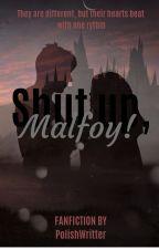 Shut up, Malfoy! by Sandreella