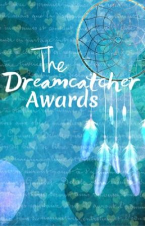 The Dreamcatcher Awards 2017 (Closed) by coolcourtney5
