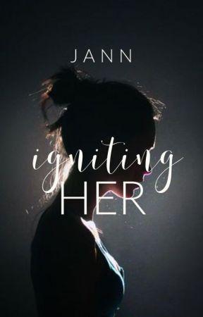 Igniting Her.  by _onewomanarmy_