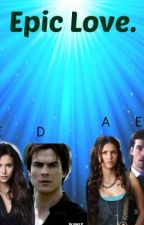 Epic Love. A tvd& pll fanfic. by GoldenGoddess2013