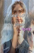 I see love in your eyes by Stephaniebruna