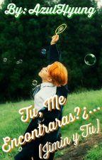 Tu, Me encontraras?¿... (Jimin y Tu) by xAzulHyunGx