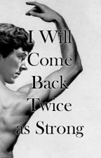 I Will Come Back Twice as Strong by Shirekat