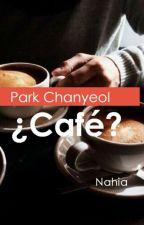 ¿Café? (Chanyeol y tu) *Terminada* by Niacrazy