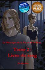 Le Messager de la Vie et de la Mort  - Tome 2 : Liens du sang by Gothycka