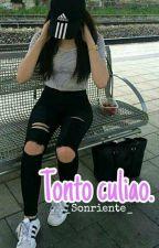 Tonto Culiao. by _Sonriente_